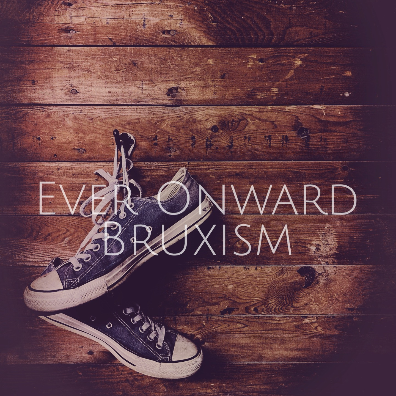Ever Onward - Bruxism