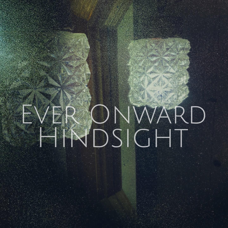 Ever Onward - Hindsight
