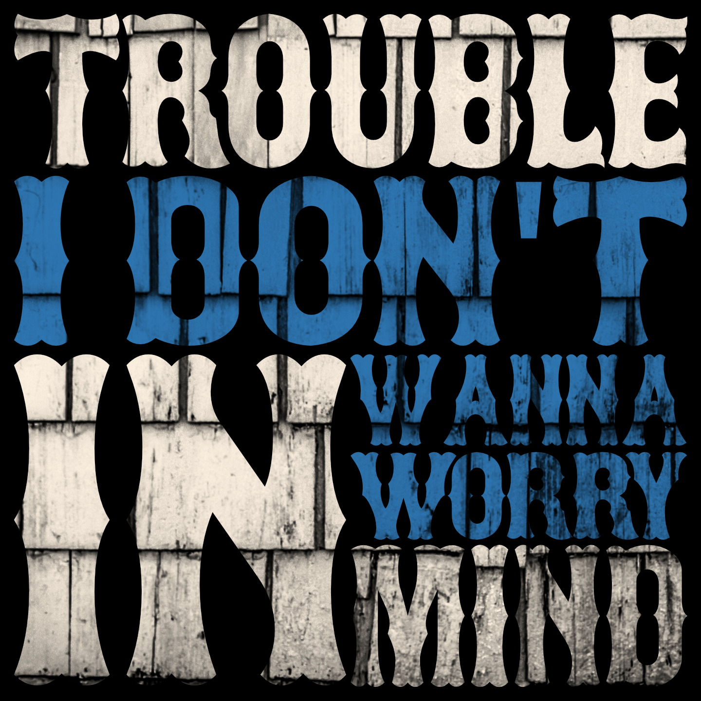 Trouble in Mind - I Don't Wanna Worry