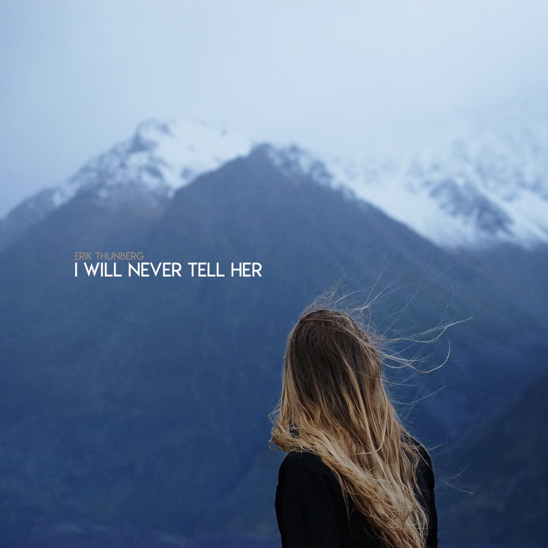 Erik Thunberg - I Will Never Tell Her